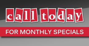call today for monthly specials